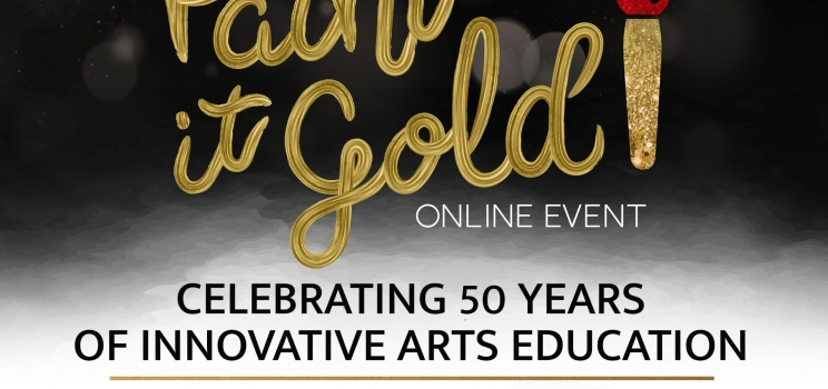 April 16th Paint it Gold: Celebrating 50 Years of Innovative Arts Education